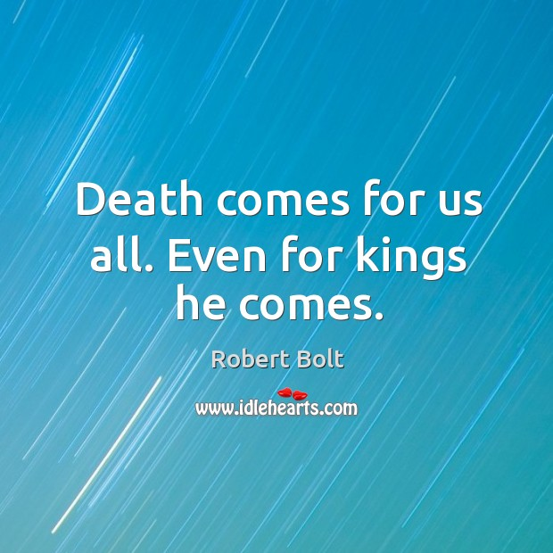 Image, Death comes for us all. Even for kings he comes.
