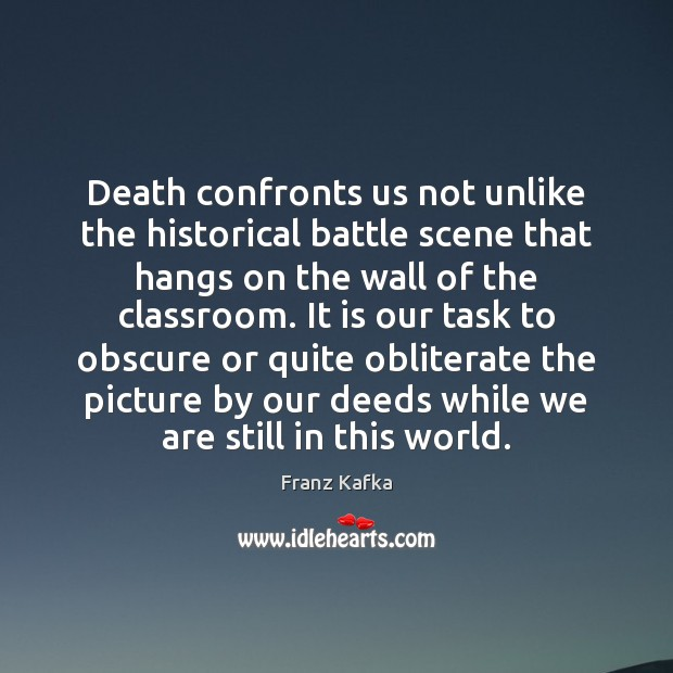 Death confronts us not unlike the historical battle scene that hangs on Franz Kafka Picture Quote
