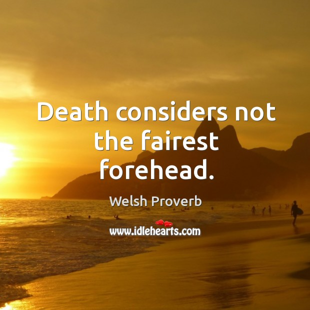 Image, Death considers not the fairest forehead.