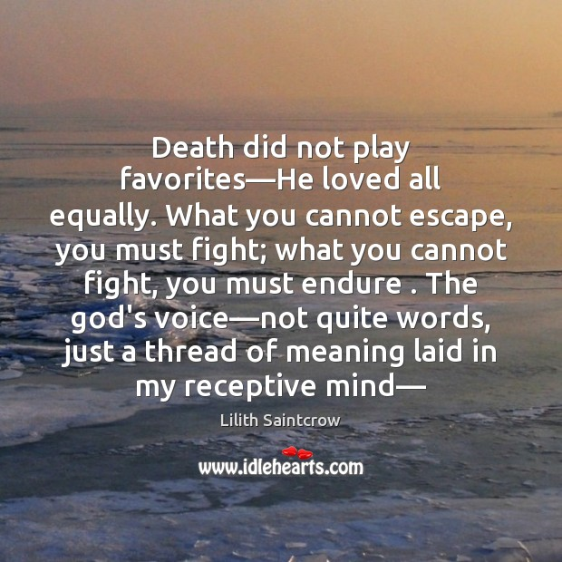 Image, Death did not play favorites—He loved all equally. What you cannot