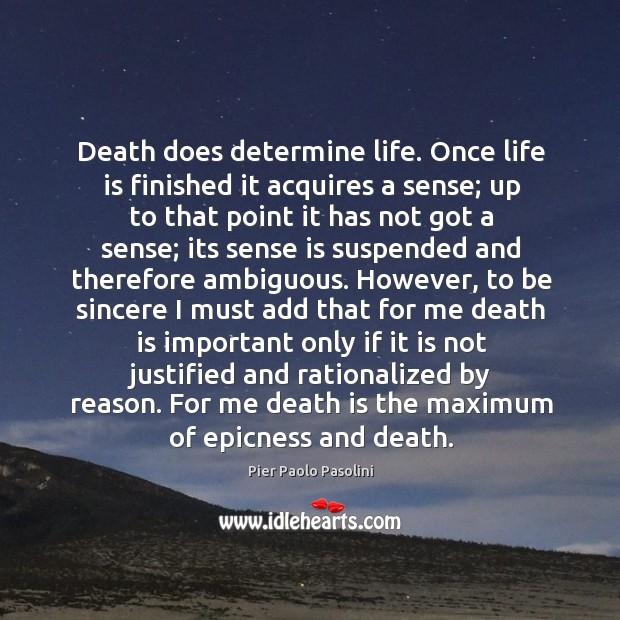 Death does determine life. Once life is finished it acquires a sense; Image