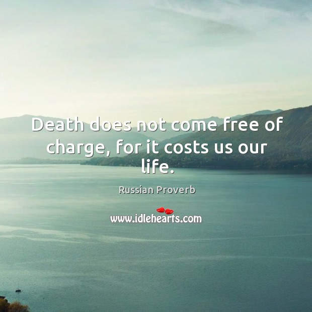 Image, Death does not come free of charge, for it costs us our life.