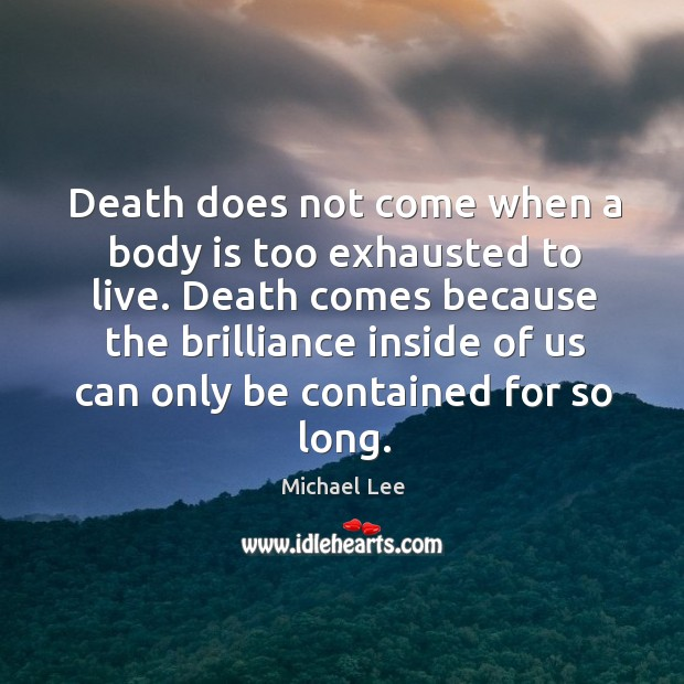 Death does not come when a body is too exhausted to live. Image