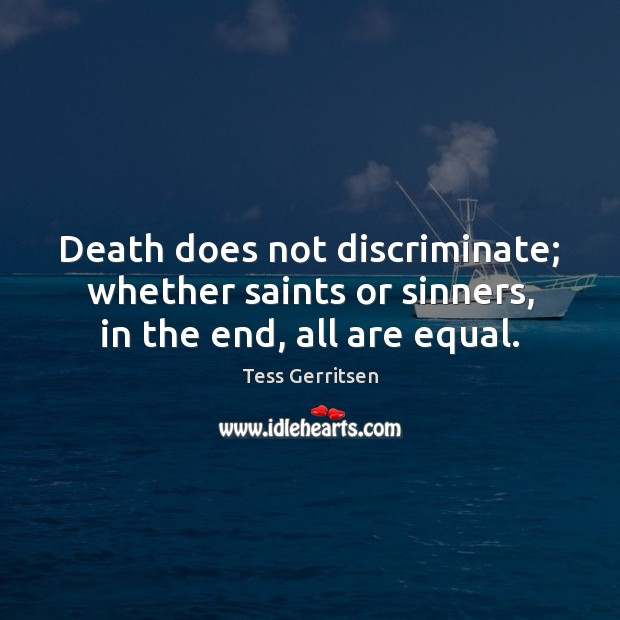 Image, Death does not discriminate; whether saints or sinners, in the end, all are equal.