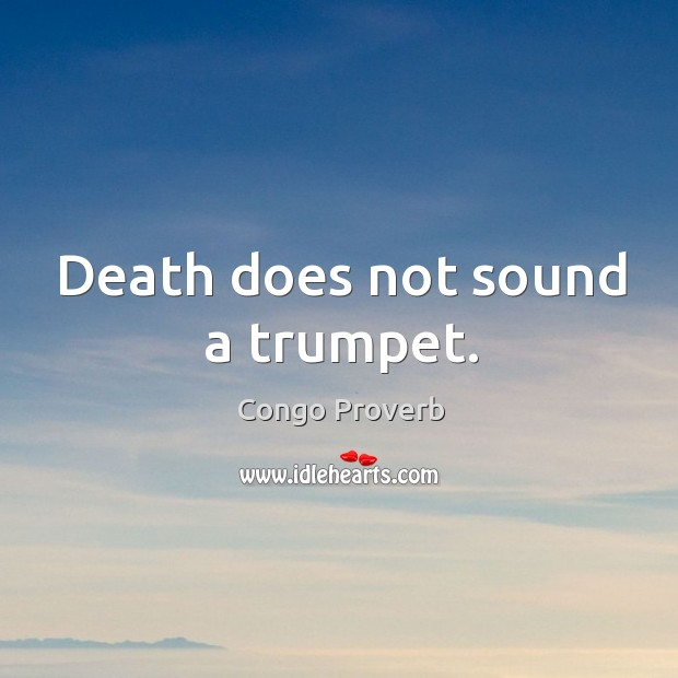 Death does not sound a trumpet. Congo Proverbs Image