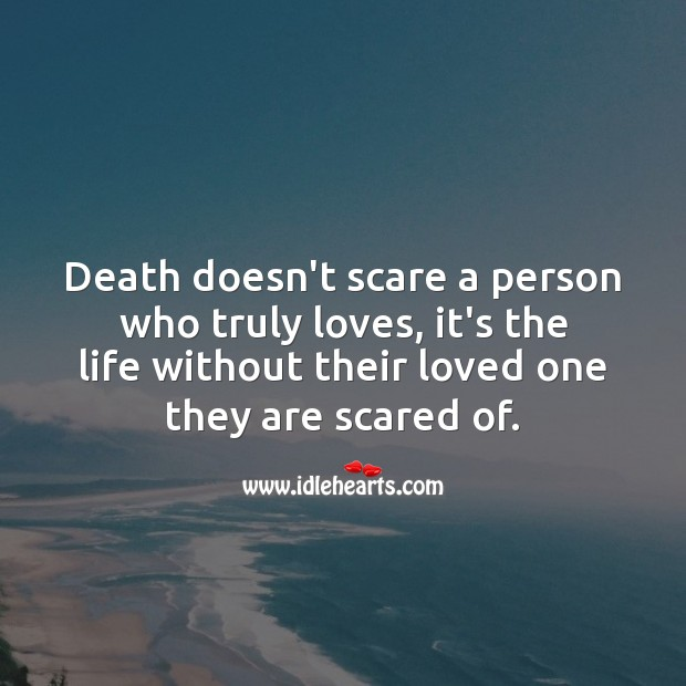 Death doesn't scare a person who truly loves. True Love Quotes Image