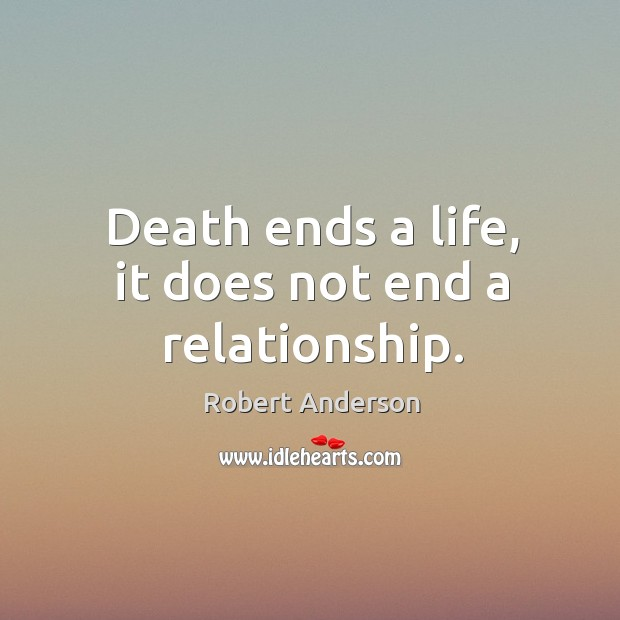 Death ends a life, it does not end a relationship. Image