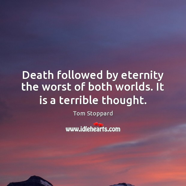 Image, Death followed by eternity the worst of both worlds. It is a terrible thought.