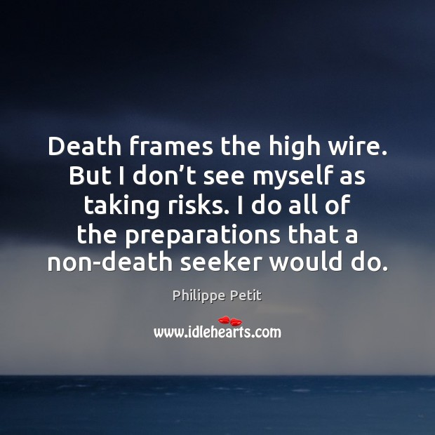 Death frames the high wire. But I don't see myself as Image