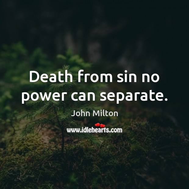Death from sin no power can separate. John Milton Picture Quote