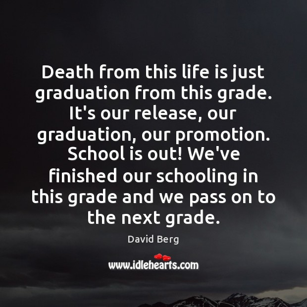 Death from this life is just graduation from this grade. It's our Graduation Quotes Image