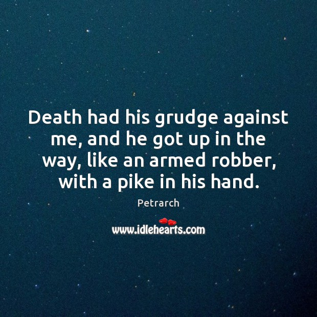 Death had his grudge against me, and he got up in the Grudge Quotes Image