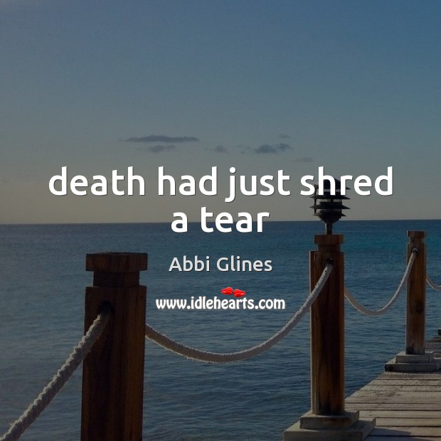 Image, Death had just shred a tear