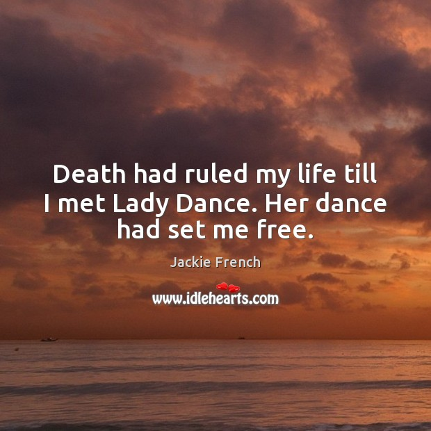 Death had ruled my life till I met Lady Dance. Her dance had set me free. Image
