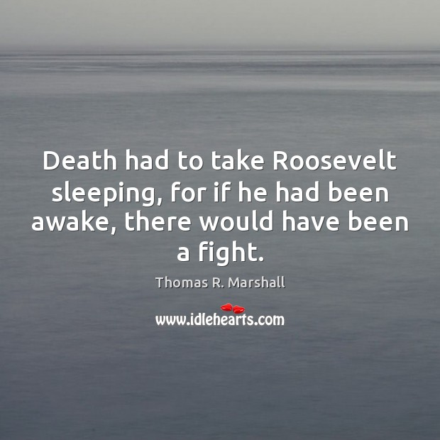 Death had to take Roosevelt sleeping, for if he had been awake, Image