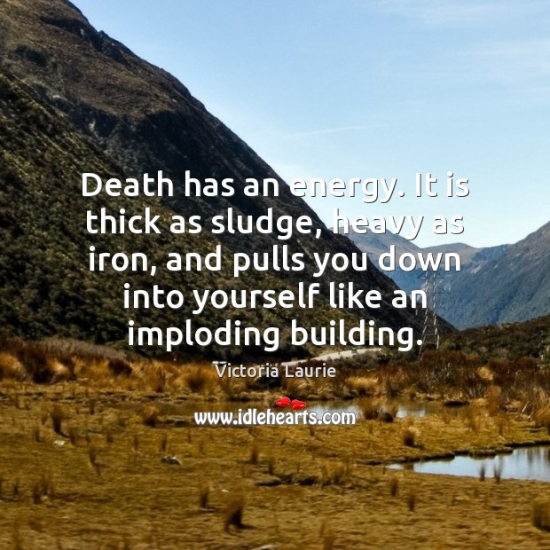 Death has an energy. It is thick as sludge, heavy as iron, Image