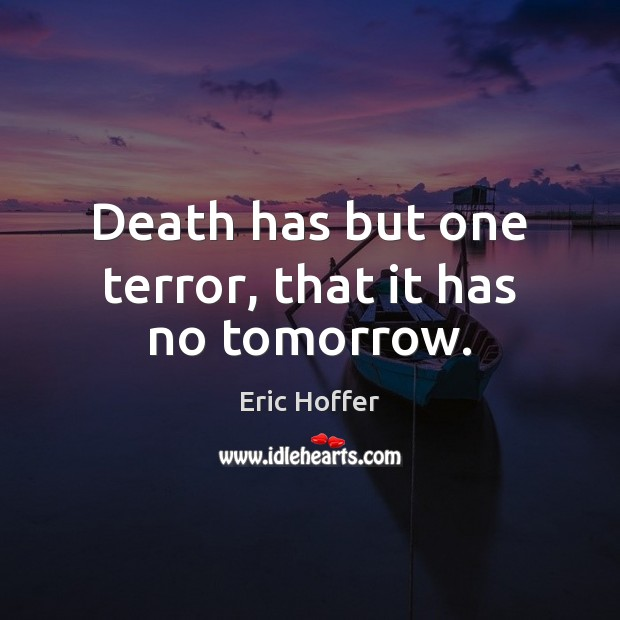 Image, Death has but one terror, that it has no tomorrow.