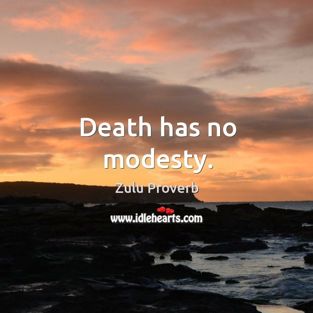 Death has no modesty. Zulu Proverbs Image
