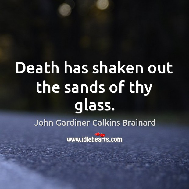 Death has shaken out the sands of thy glass. Image