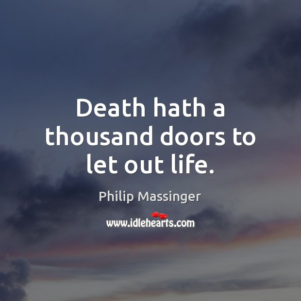 Death hath a thousand doors to let out life. Image