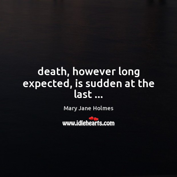 Image, Death, however long expected, is sudden at the last …