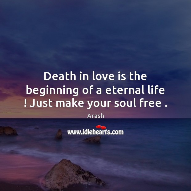 Image, Death in love is the beginning of a eternal life ! Just make your soul free .