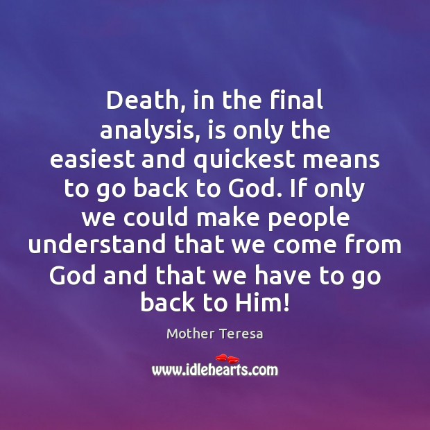 Death, in the final analysis, is only the easiest and quickest means Mother Teresa Picture Quote