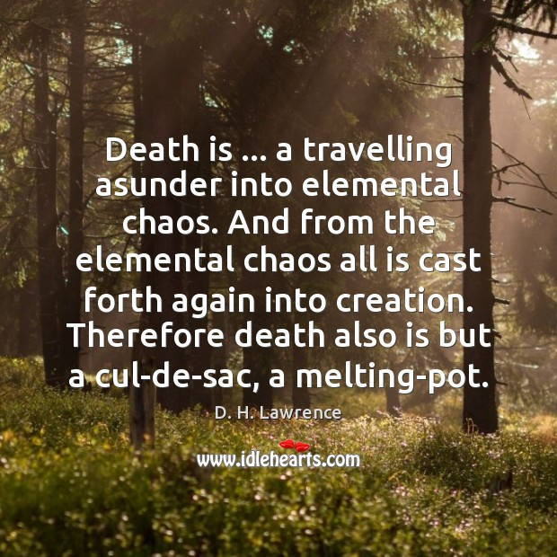 Death is … a travelling asunder into elemental chaos. And from the elemental Image