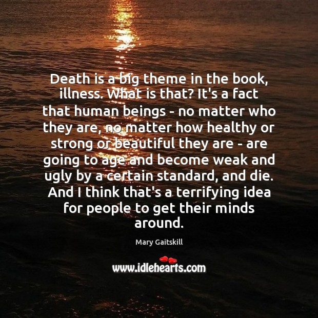 Death is a big theme in the book, illness. What is that? Image