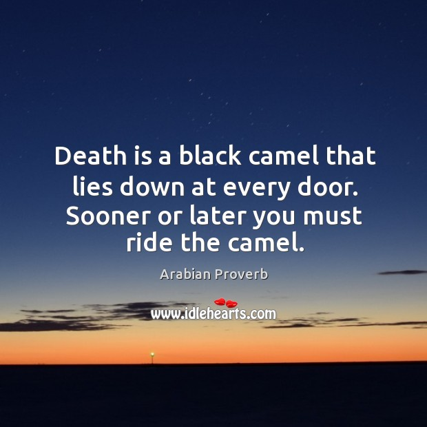 Death is a black camel that lies down at every door. Arabian Proverbs Image