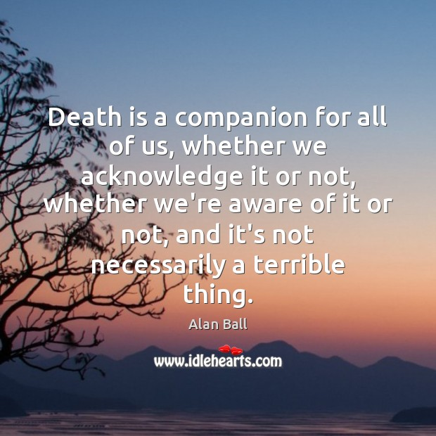 Death is a companion for all of us, whether we acknowledge it Image