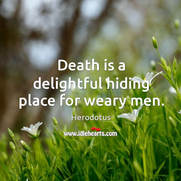 Image, Death is a delightful hiding place for weary men.