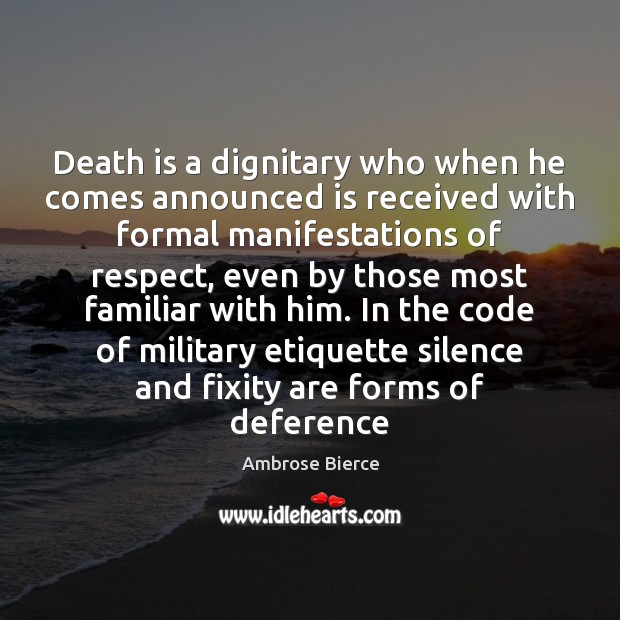 Image, Death is a dignitary who when he comes announced is received with