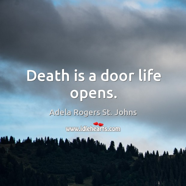 Image, Death is a door life opens.