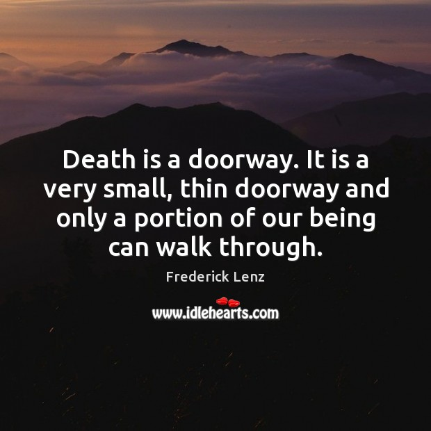 Image, Death is a doorway. It is a very small, thin doorway and