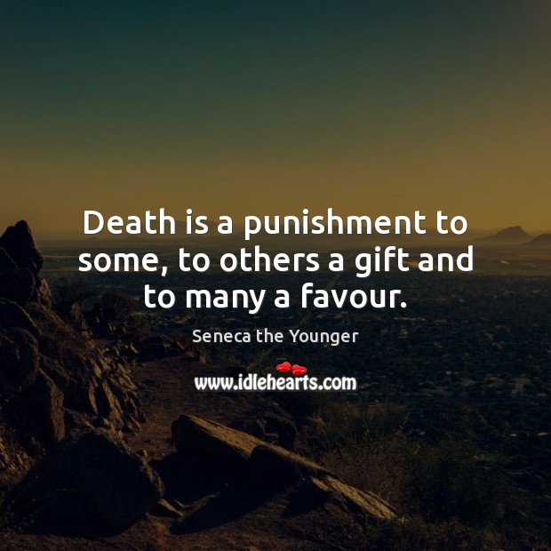 Image, Death is a punishment to some, to others a gift and to many a favour.