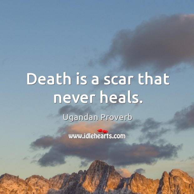 Death is a scar that never heals. Ugandan Proverbs Image