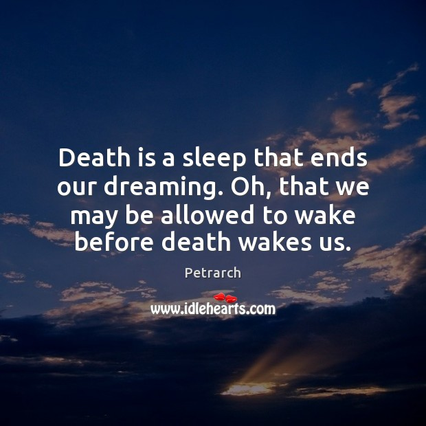 Death is a sleep that ends our dreaming. Oh, that we may Death Quotes Image