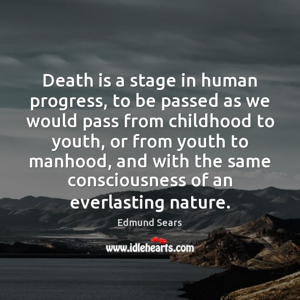 Death is a stage in human progress, to be passed as we Image