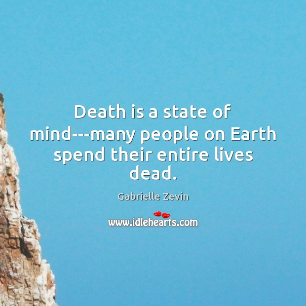 Death is a state of mind—many people on Earth spend their entire lives dead. Image