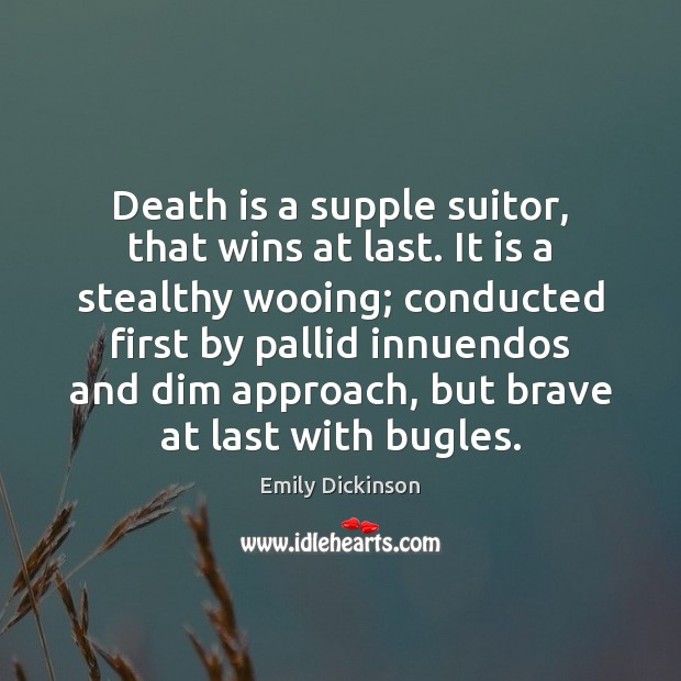 Death is a supple suitor, that wins at last. It is a Image