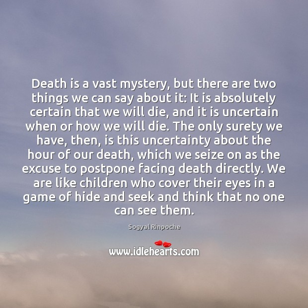 Death is a vast mystery, but there are two things we can Sogyal Rinpoche Picture Quote