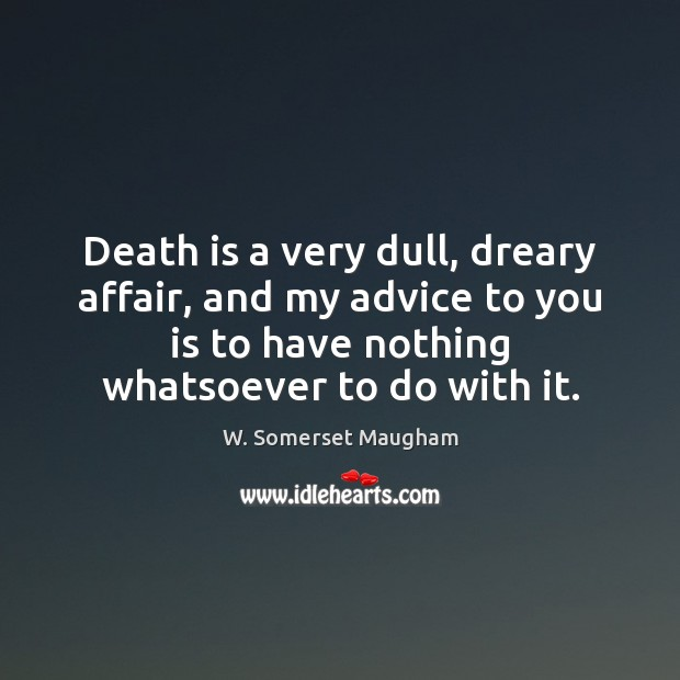 Death is a very dull, dreary affair, and my advice to you Death Quotes Image