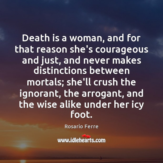 Death is a woman, and for that reason she's courageous and just, Death Quotes Image