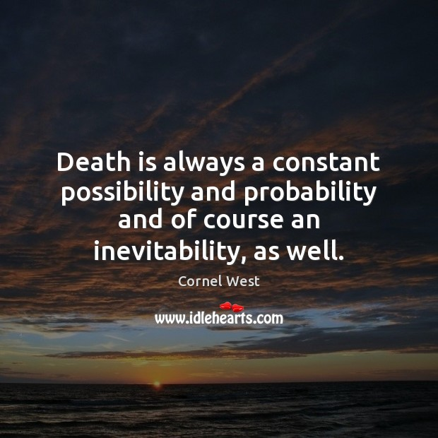 Image, Death is always a constant possibility and probability and of course an