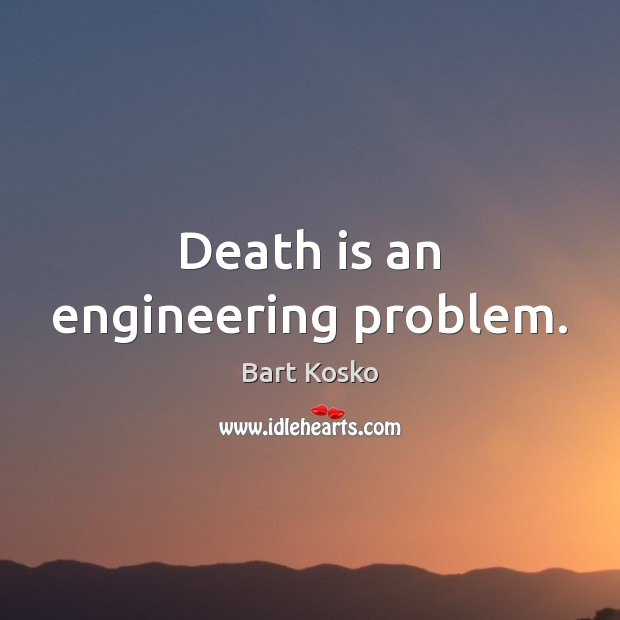 Image, Death is an engineering problem.