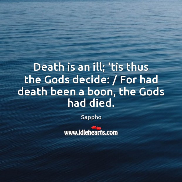Death is an ill; 'tis thus the Gods decide: / For had death Image