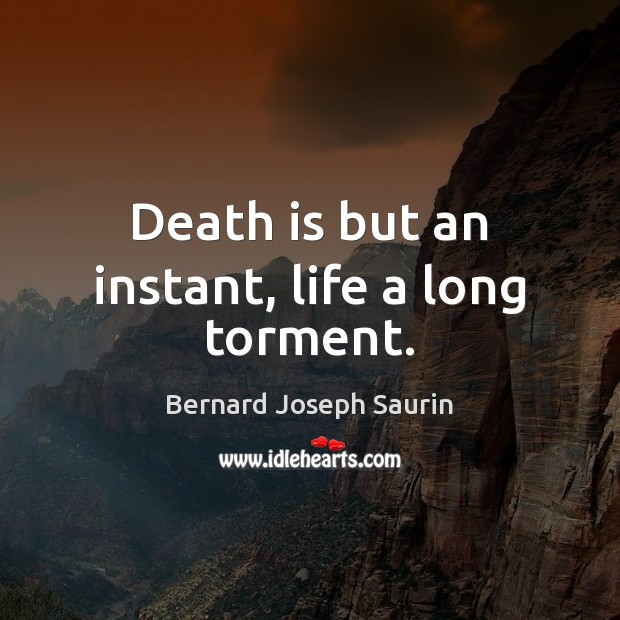 Image, Death is but an instant, life a long torment.