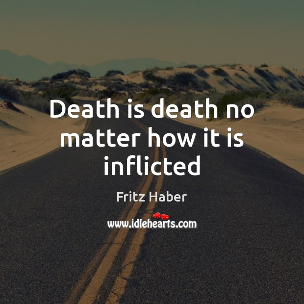 Death is death no matter how it is inflicted Death Quotes Image