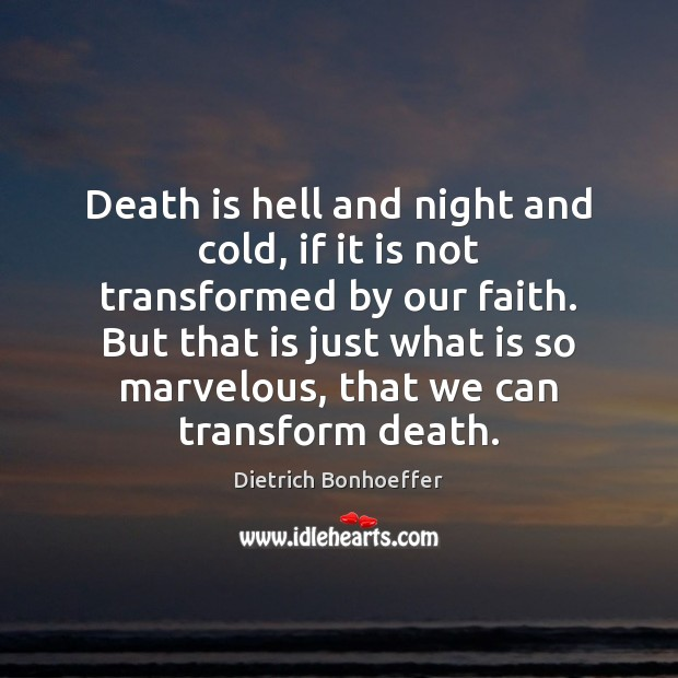 Image, Death is hell and night and cold, if it is not transformed
